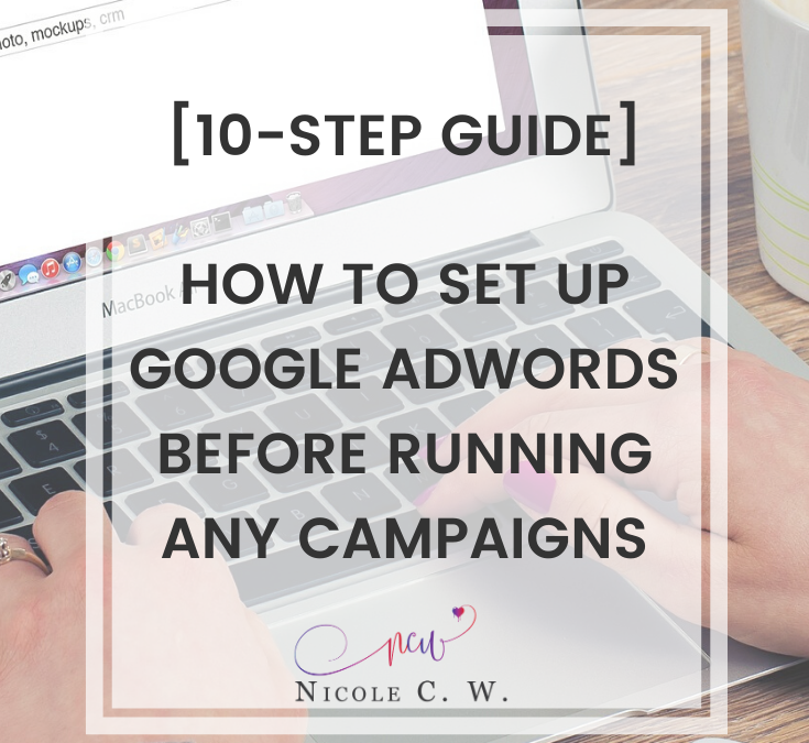 [10-Step Guide] How To Set Up Google AdWords Before Running Any Campaigns