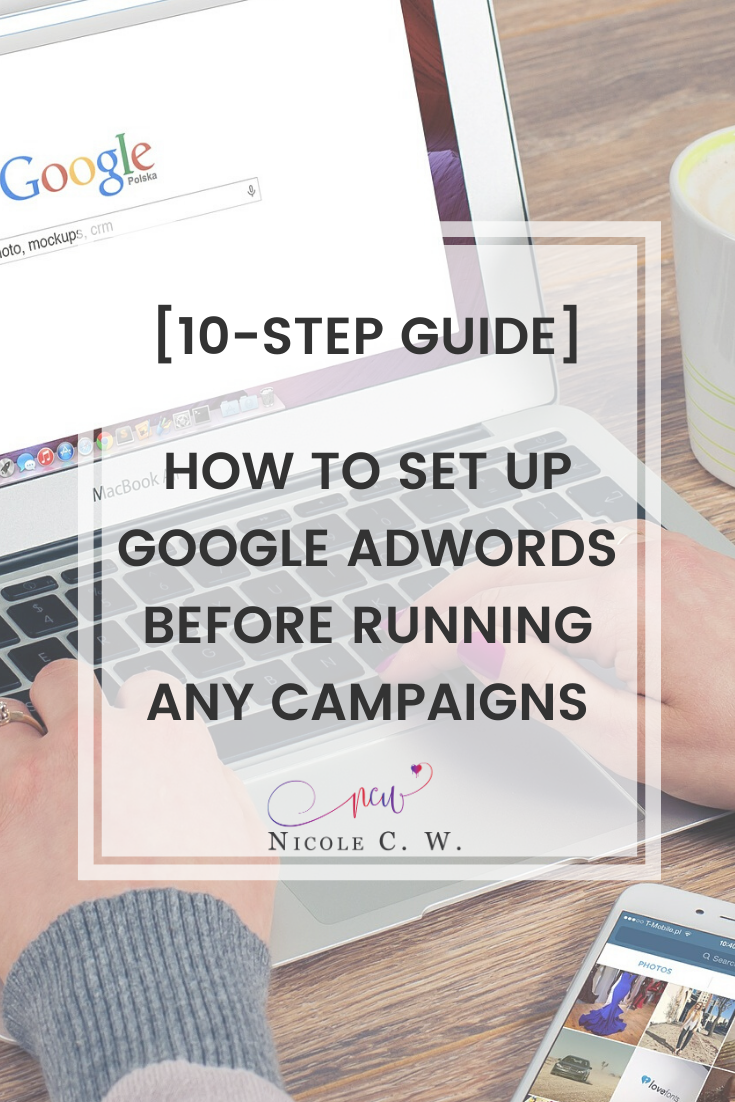 [Marketing Tips] [10-Step Guide] How To Set Up Google AdWords Before Running Any Campaigns