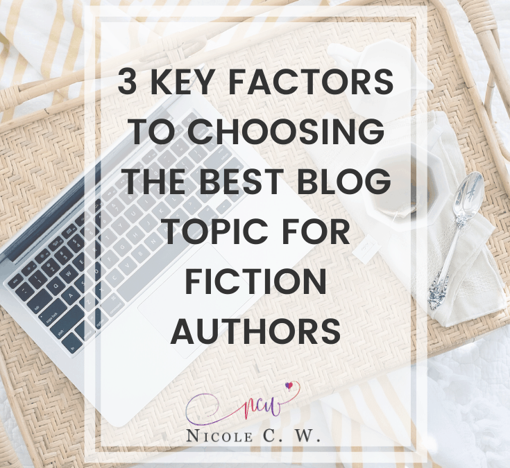 3 Key Factors To Choosing The Best Blog Topic For Fiction Authors