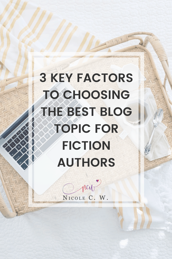 [Self-Publishing Tips] 3 Key Factors To Choosing The Best Blog Topic For Fiction Authors