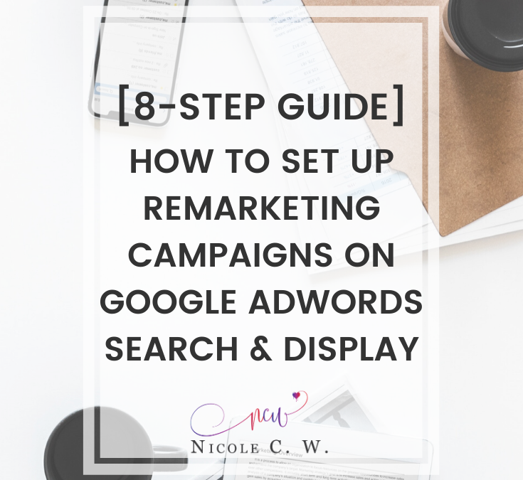 [8-Step Guide] How To Set Up Remarketing Campaigns On Google AdWords Search & Display