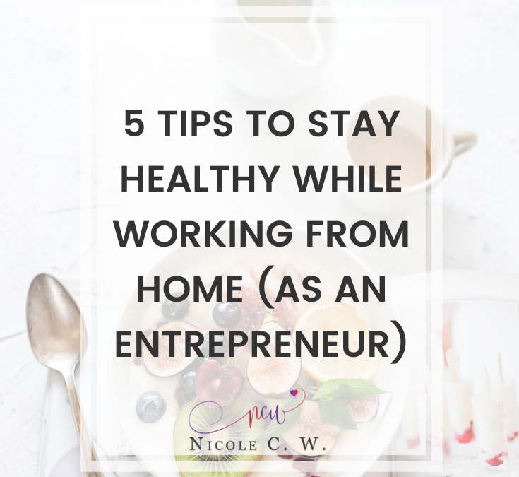 5 Tips To Stay Healthy While Working From Home (As An Entrepreneur)