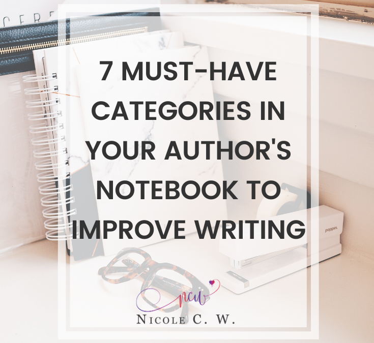7 Must-Have Categories In Your Author's Notebook To Improve Writing