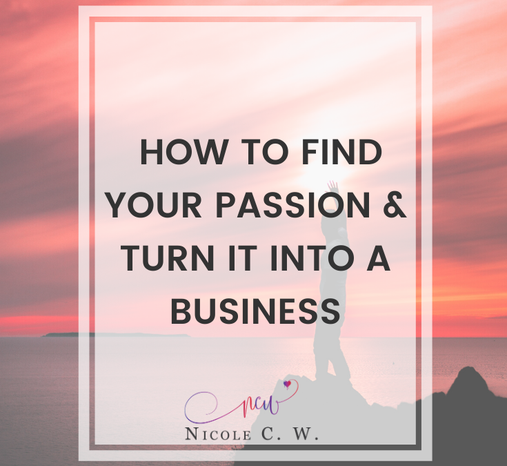 How To Find Your Passion & Turn It Into A Business