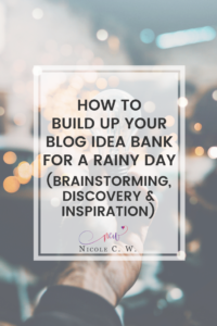 [Marketing Tips] How To Build Up Your Blog Idea Bank For A Rainy Day (Brainstorming, Discovery & Inspiration)
