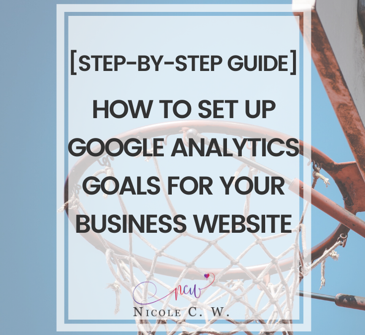 [Step-By-Step Guide] How To Set Up Google Analytics Goals For Your Business Website