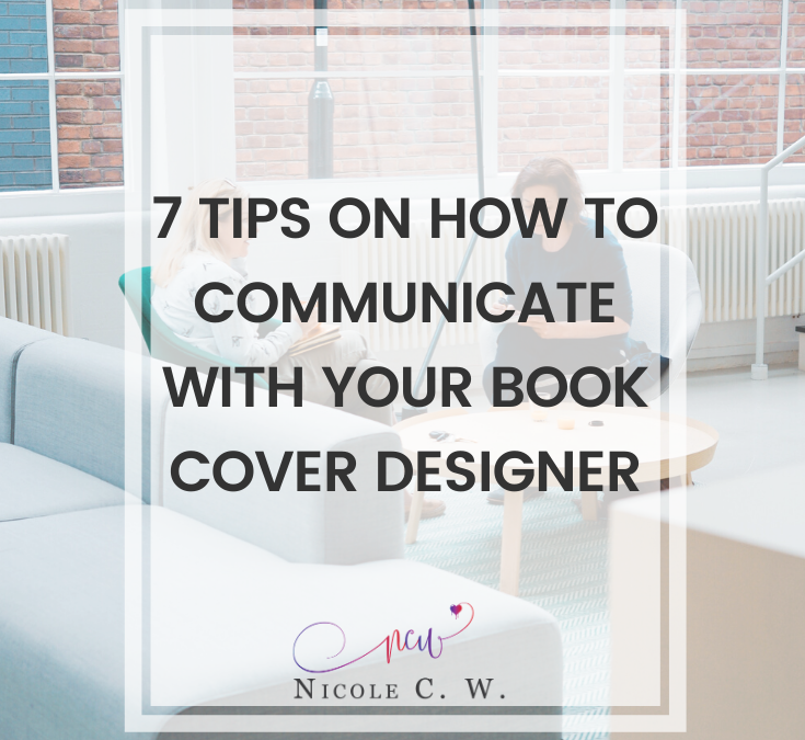 7 Tips On How To Communicate With Your Book Cover Designer