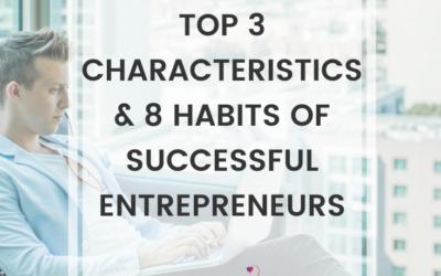 Top 3 Characteristics & 8 Habits Of Successful Entrepreneurs