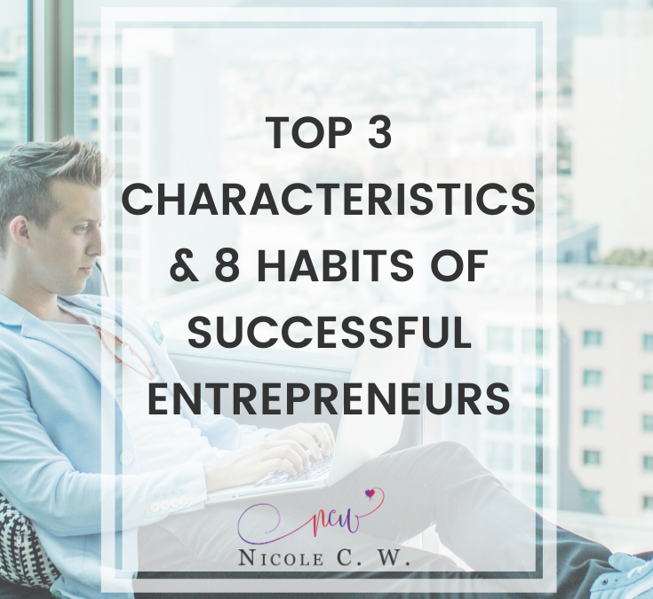Top 3 Characteristics & 8 Habits Of Successful Entrepreneurs