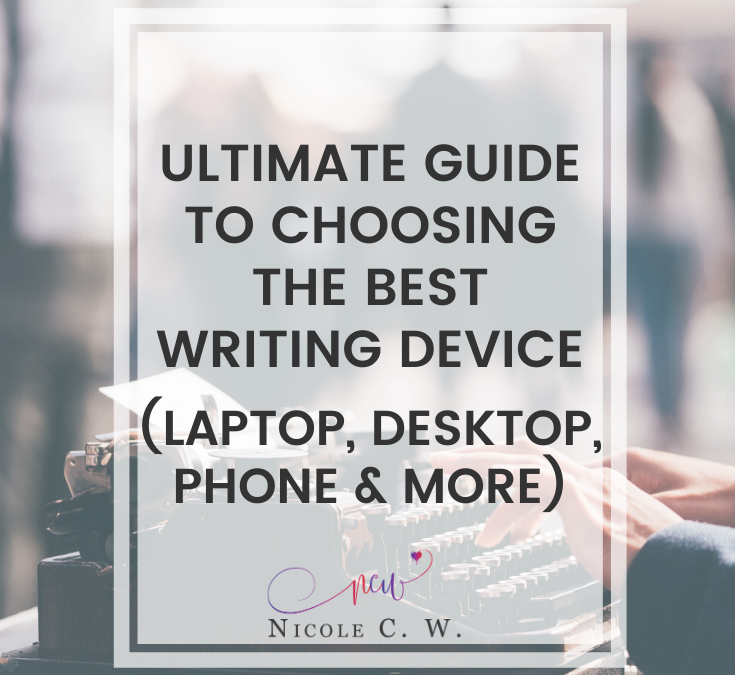 Ultimate Guide To Choosing The Best Writing Device (Laptop, Desktop, Phone & More)