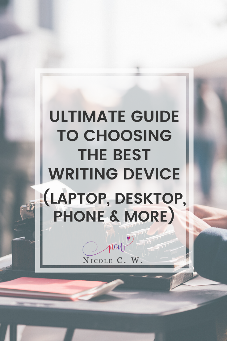 [Self-Publishing Tips] Ultimate Guide To Choosing The Best Writing Device (Laptop, Desktop, Phone & More)
