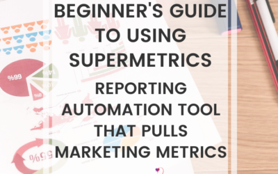 Beginner's Guide To Using Supermetrics, Reporting Automation Tool That Pulls Marketing Metrics