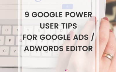 9 Google Power User Tips For Google Ads/AdWords Editor