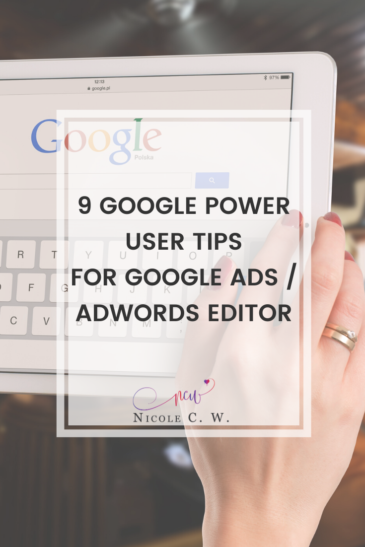 [Marketing Tips] 9 Google Power User Tips For Google Ads AdWords Editor