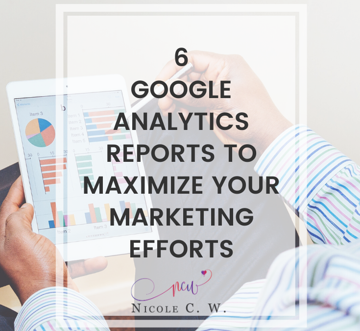6 Google Analytics Reports To Maximize Your Marketing Efforts