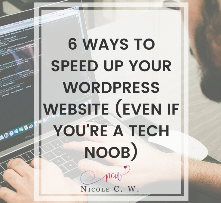 6 Ways To Speed Up Your WordPress Website (Even If You're A Tech Noob)