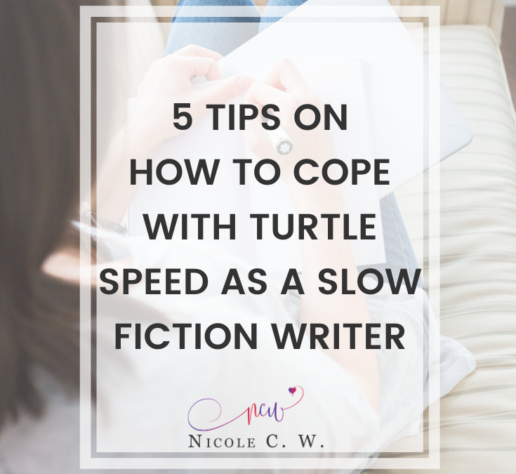 5 Tips On How To Cope With Turtle Speed As A Slow Fiction Writer