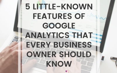 5 Little-Known Features Of Google Analytics That Every Business Owner Should Know