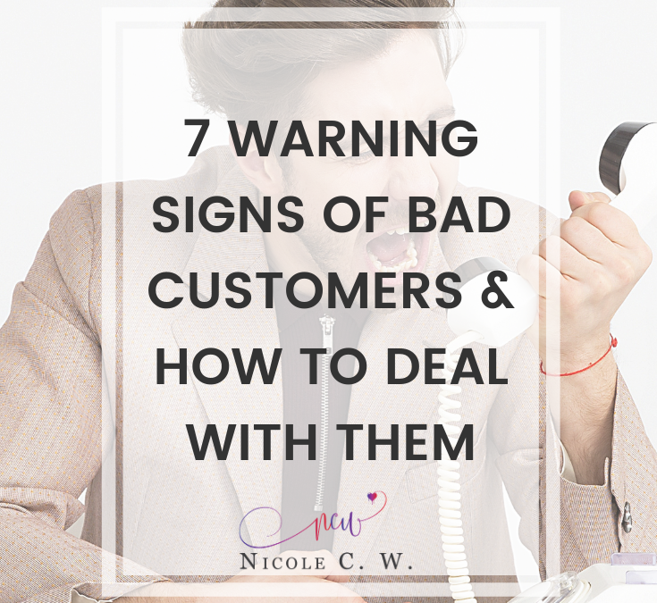 7 Warning Signs Of Bad Customers & How To Deal With Them