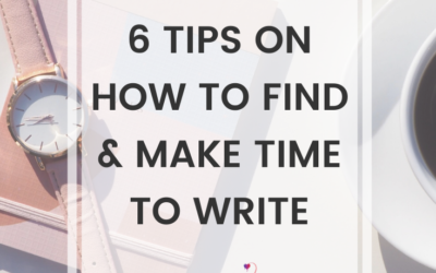 6 Tips On How To Find & Make Time To Write
