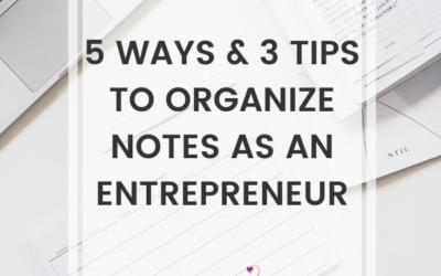 5 Ways & 3 Tips To Organize Notes As An Entrepreneur