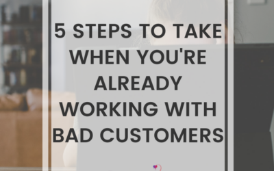 5 Steps To Take When You're Already Working With Bad Customers
